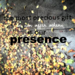 5 ways to give presence