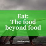 Eat: The food beyond food