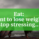 Eat: Want to lose weight? Stop stressing…